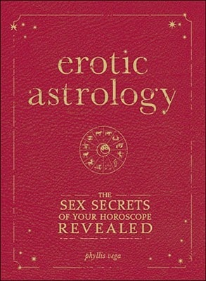 Erotic Astrology : The Sex Secrets of Your Horoscope