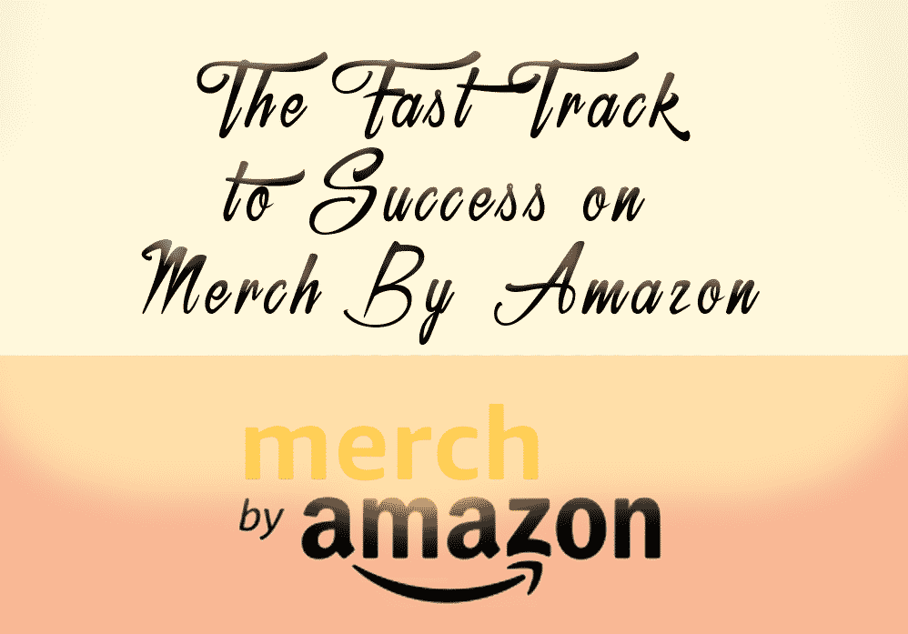 The Fast Track to Success on Merch By Amazon
