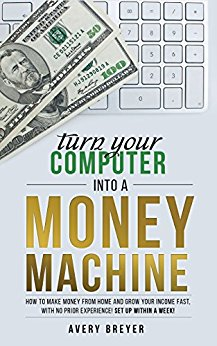 Turn Your Computer Into a Money Machine in 2017