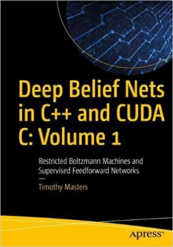 Deep Belief Nets in C++ and CUDA C Vol. 1