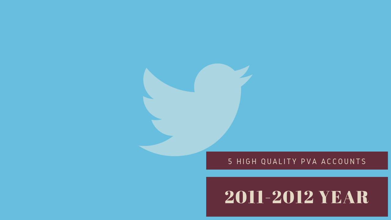 5 Twitter PVA HQ Aged Account (2011-2012) – 30 $