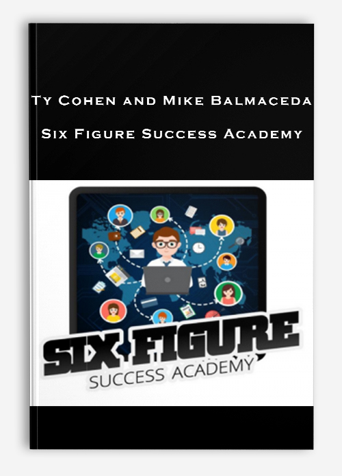 SIX FIGURE SUCCESS ACADEMY -MIKE BALMACEDA & TY ...