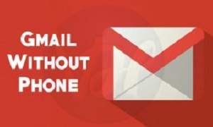 Make A Gmail Account Without A Phone Number