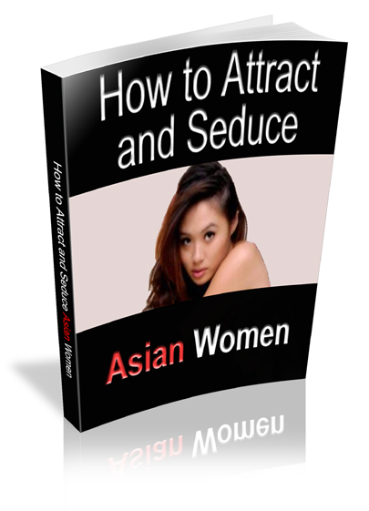 How To Attract And Seduce Asian Women