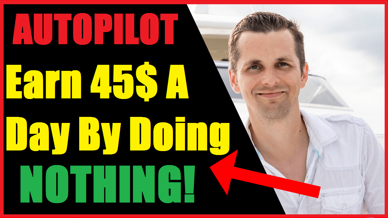 [AUTOPILOT] Earn 45$ A Day By Doing NOTHING