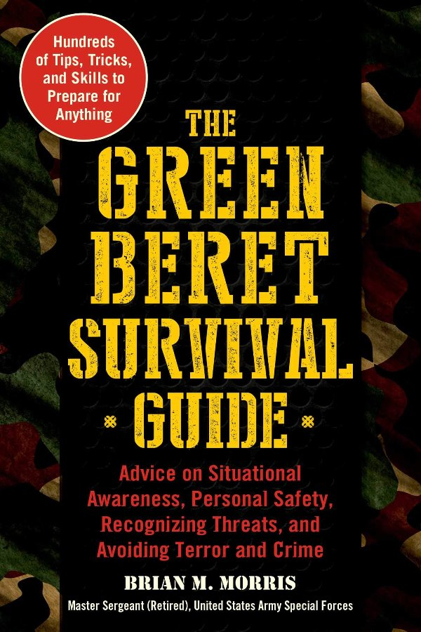 The Green Beret Survival Guide:  Advice on Situational,
