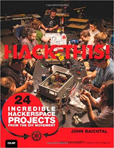 Hack This: 24 Incredible DIY Hackerspace Projects