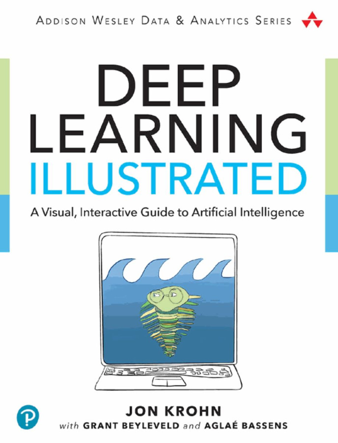Deep Learning Illustrated: A Visual, Interactive Guide
