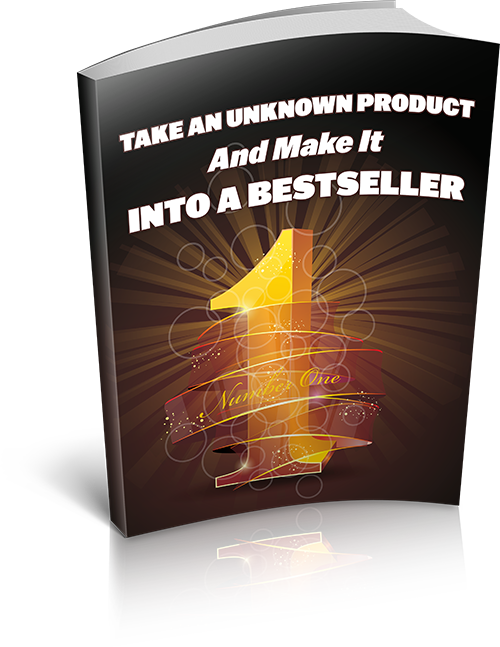 Take an Unknown Product And Make It Into A Bestseller