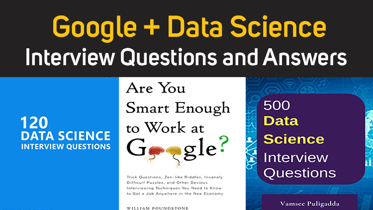 Google + Data Science Interview Questions and Answers