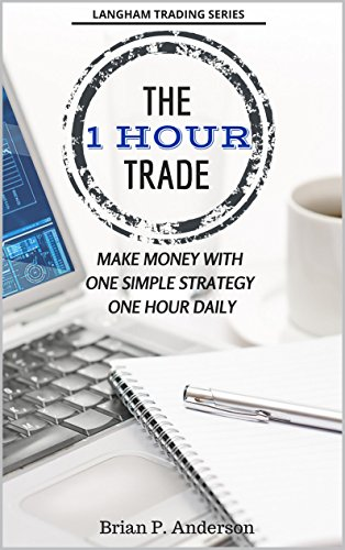 The 1 Hour Trade: Make Money With One Simple Strategy!