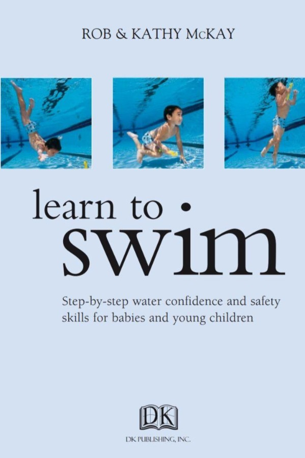 LEARN TO SWIM: STEP-BY-STEP WATER CONFIDENCE AND SAFETY