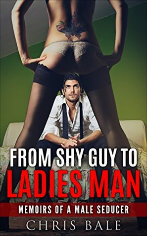 Seduction: From A Shy Guy To Ladies Man - Dating Guide