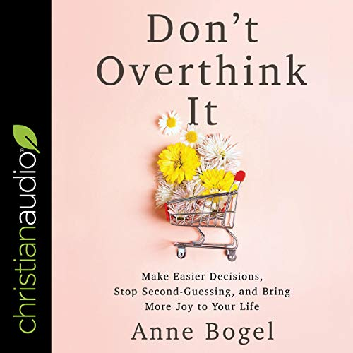 Don't Overthink It: Make Easier Decisions Audiobook
