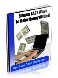 5 Super Easy Ways to Make Money Offline! - ebook