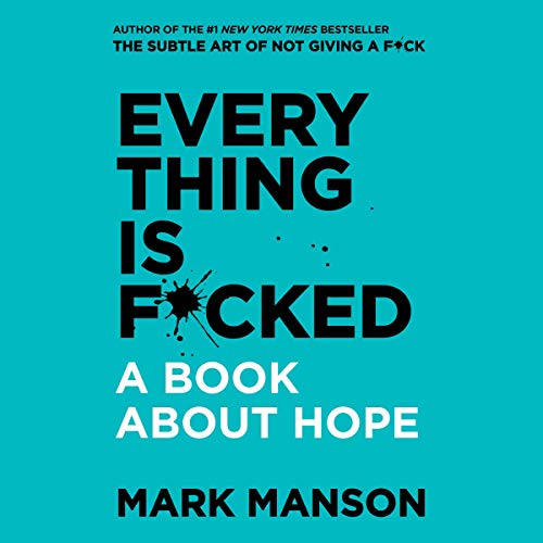 Everything Is F*cked: A Book About Hope Audiobook