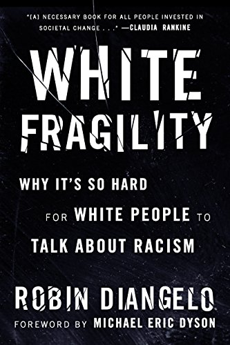 White Fragility Why It's So Hard for White People to