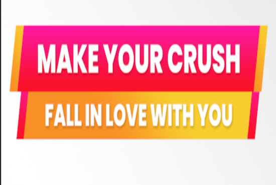 MAKE YOUR CRUSH FALL IN LOVE WITH YOU