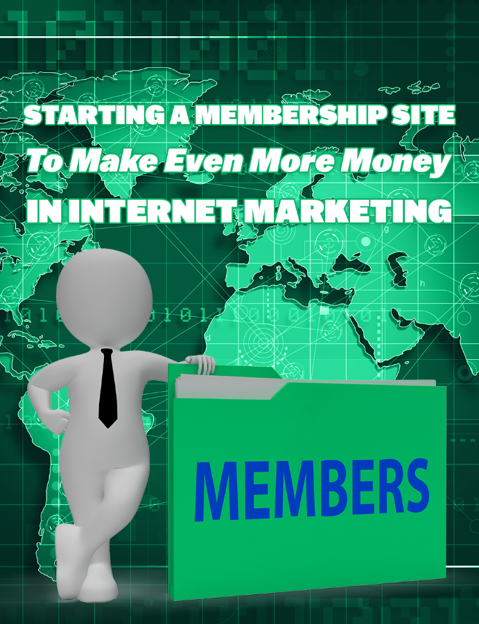 Starting A Membership Site To Make Even More Money In I
