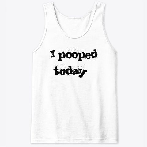 i pooped today t-shirt Funny Shirts