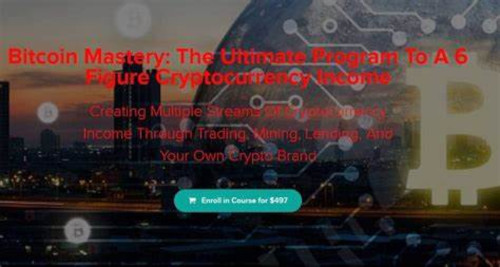 Bitcoin Mastery - 6 Figure Cryptocurrency Income - $497