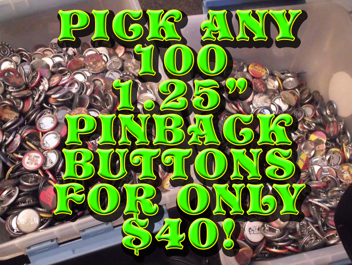 "PICK ANY 100 1.25"" PRE-MADE PINBACK BUTTONS"
