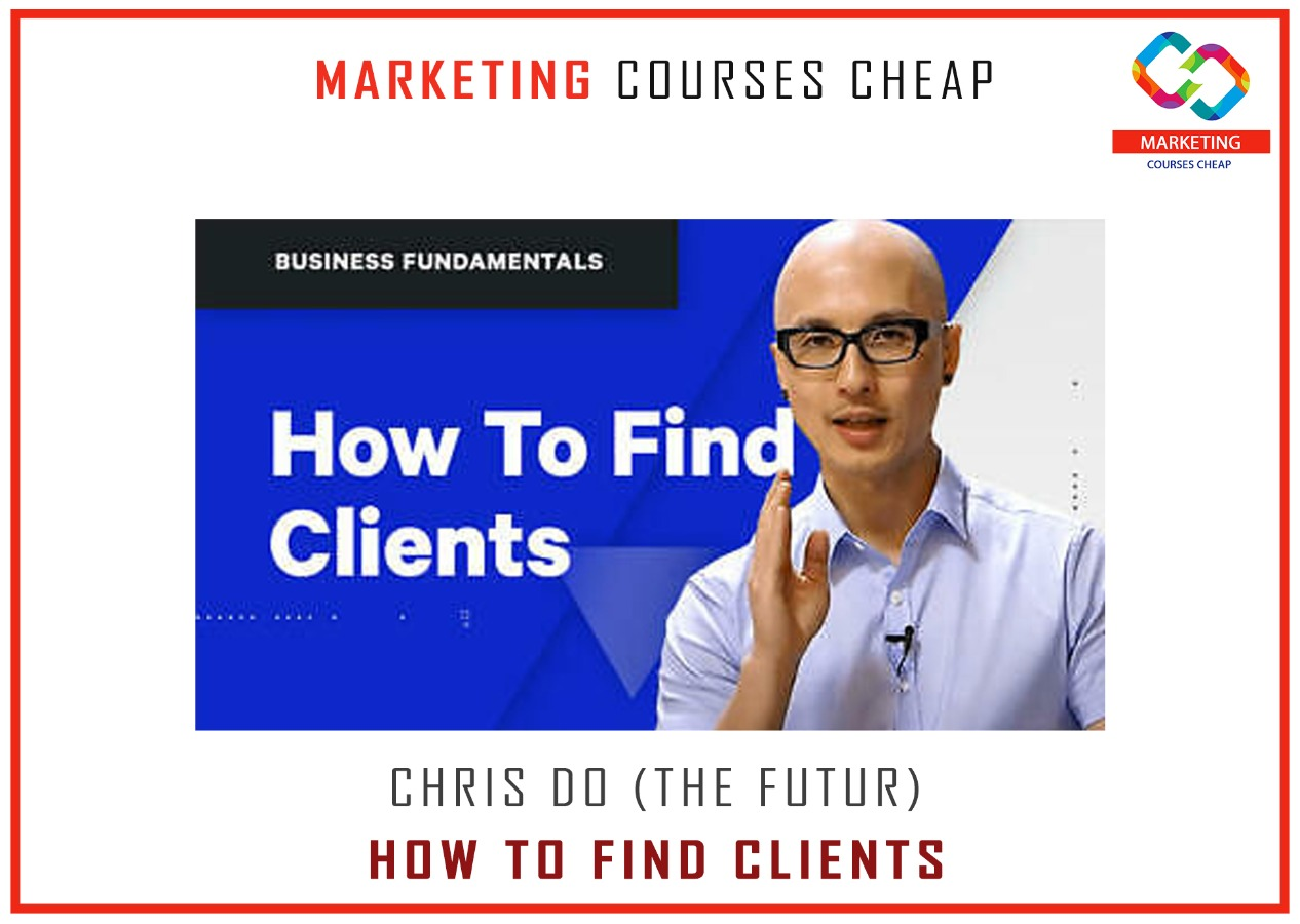 Chris Do (The Futur) - How To Find Clients