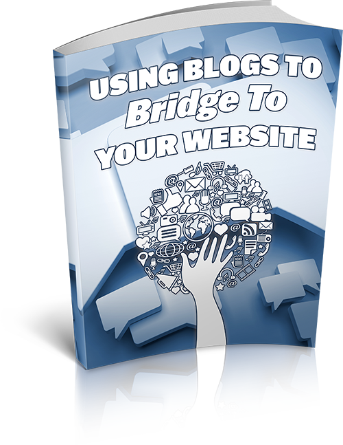 Using Blogs To Bridge To Your Website E-Book