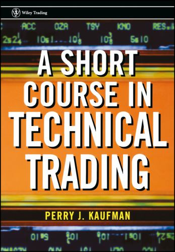 A Short Course in Technical Trading - Kaufman