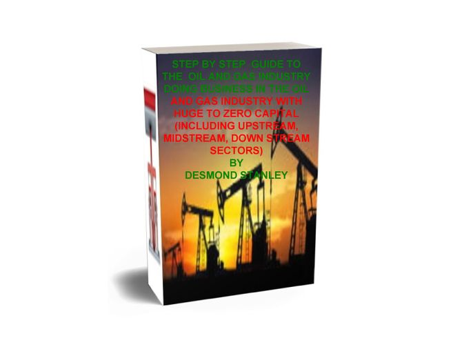 STEP BY STEP GUIDE TO THE OIL AND GAS INDUSTRY