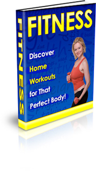Discover Home Workouts for That Perfect Body