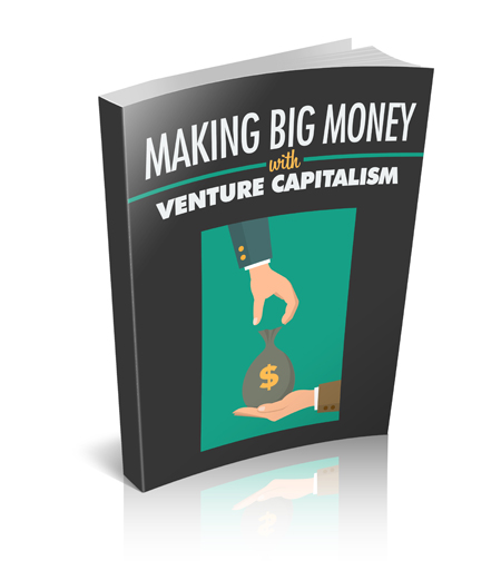 Making Big Money With Venture Capitalism