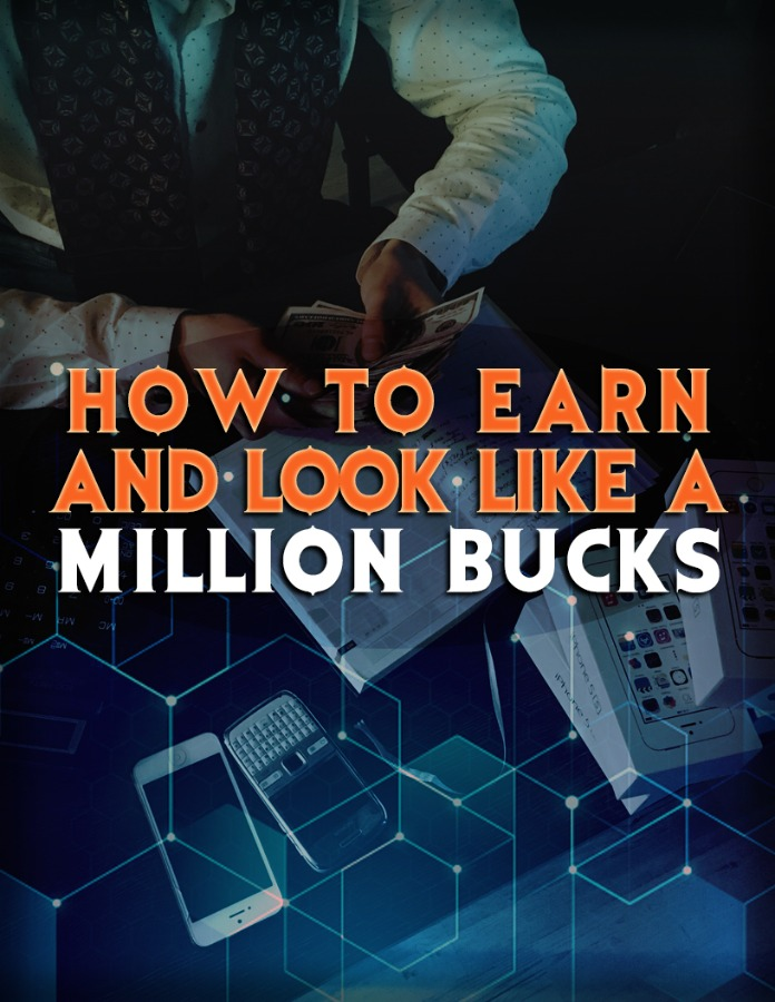 How To Earn & Look Like A Million Bucks