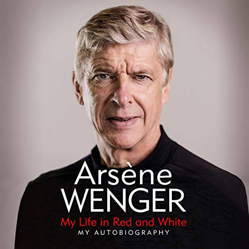 Arsene Wenger - My Life in Red and White [AUDIOBOOK]