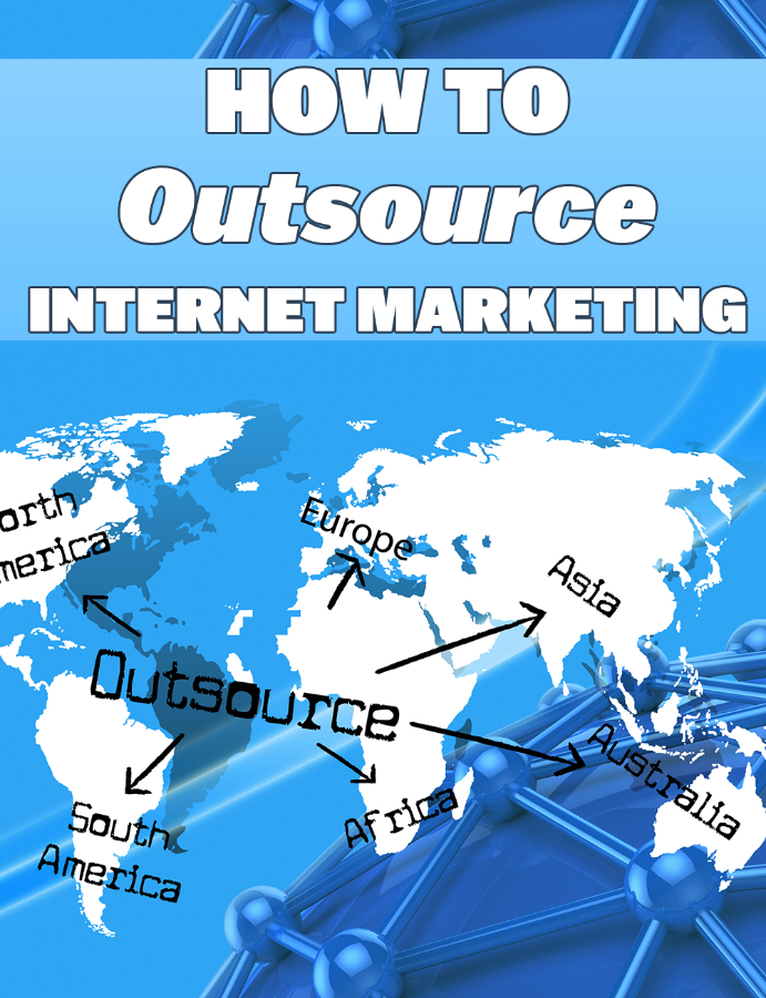 How To Out-Source Internet Marketing