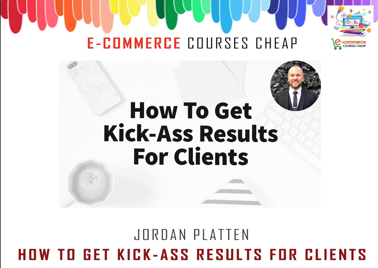 Jordan Platten - How To Get Kick-Ass Results For Client