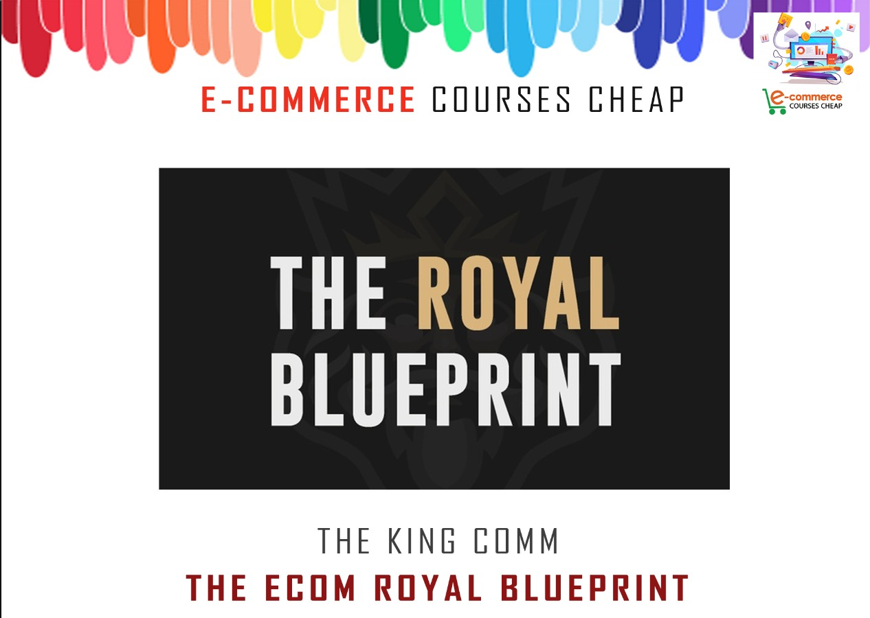 The King Comm - The Ecom Royal Blueprint