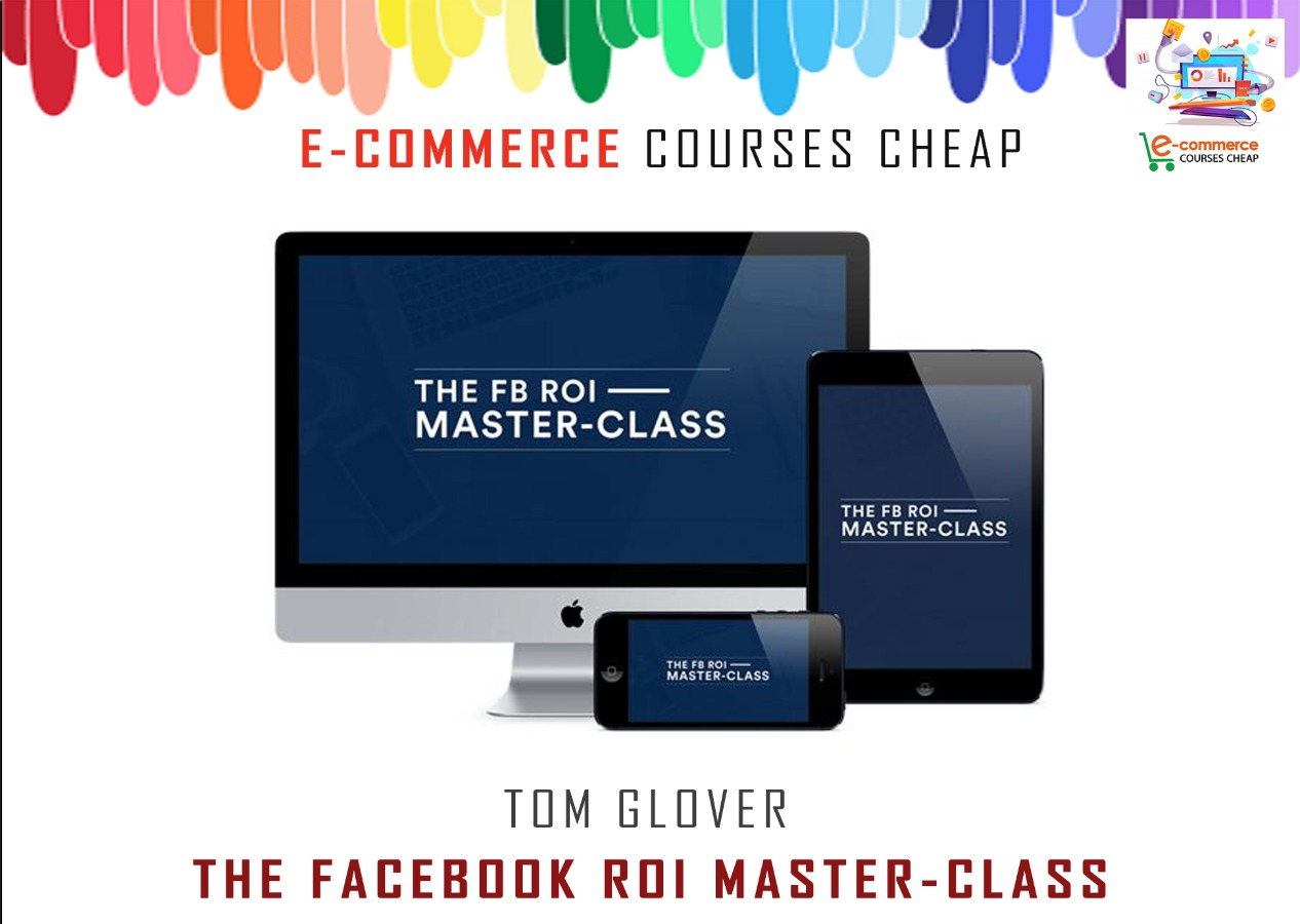 Tom Glover - The Facebook ROI Master-Class - Exclusive
