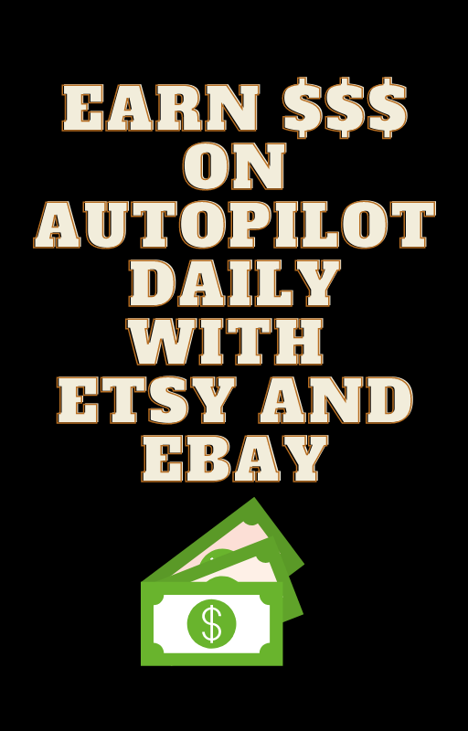 Earn $$$ on Autopilot Daily with Etsy and eBay