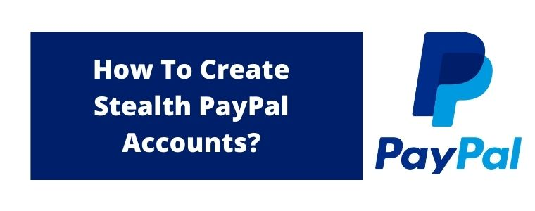 HOW TO CREATE A STEALTH PAYPAL ACCOUNT