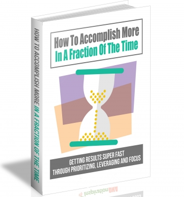 How To Accomplish More In A Fraction Of The Time