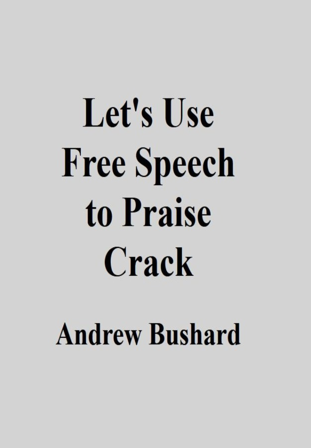 Let's Use Free Speech to Praise Crack
