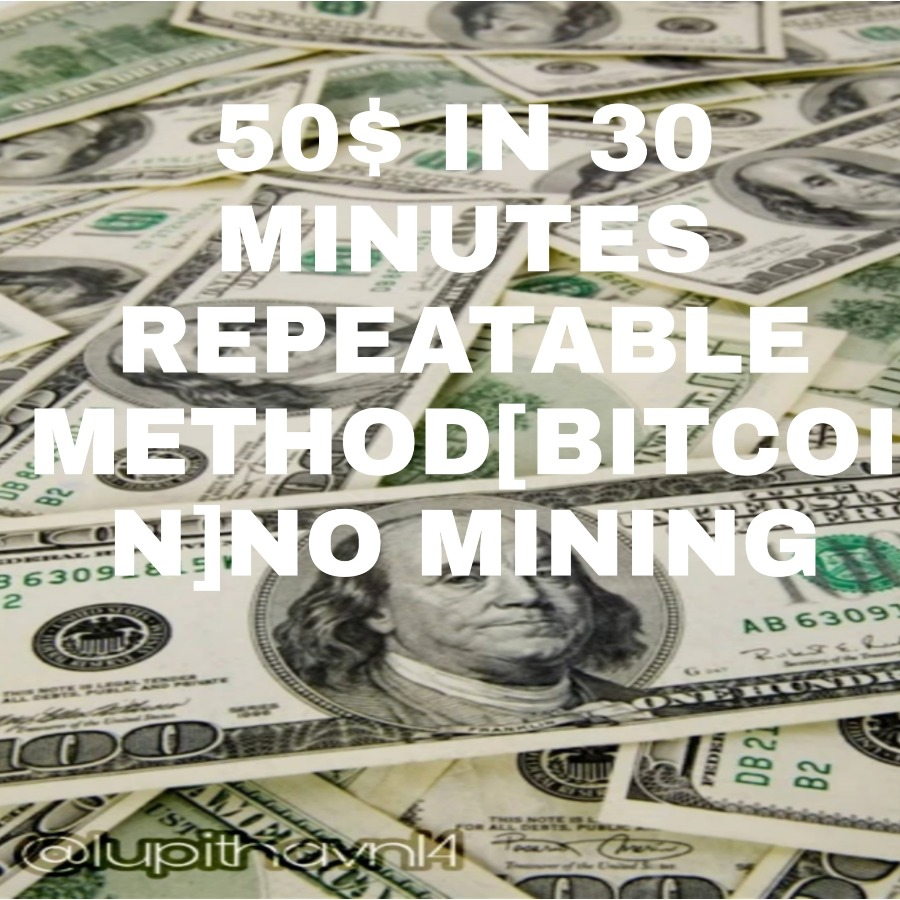 50$ IN 30 MINUTES] REPEATABLE METHOD[BITCOIN]NO MINING