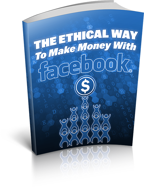 The ethical way to make money with Facebook.