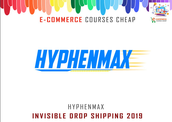 Hyphenmax - Invisible Drop Shipping 2019 - E-Commerce