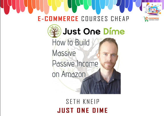 Seth Kneip - Just One Dime - Top E-Commerce Courses