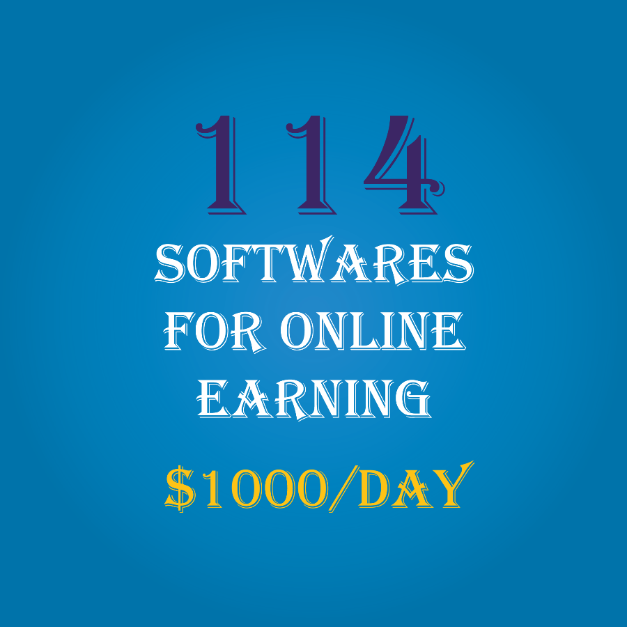 114 Software's for online earning $1000 in a month