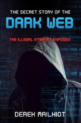 The Secret Story Of the Dark Web - The Illegal Internet