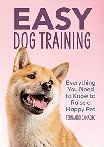 Easy Dog Training: Everything You Need to Know to Raise
