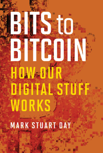 Bits to Bitcoin: How Our Digital Stuff Works EBOOK